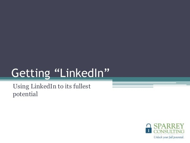 """Getting """"LinkedIn"""" Using LinkedIn to its fullest potential"""