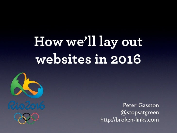 How we'll lay outwebsites in 2016                    Peter Gasston                   @stopsatgreen          http://broken-...