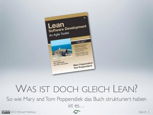 Slide #2013 Michael Mahlberg WAS IST DOCH GLEICH LEAN? So wie Mary andTom Poppendiek das Buch strukturiert haben ist es… 1