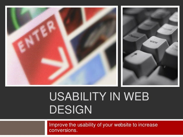 USABILITY IN WEB DESIGN Improve the usability of your website to increase conversions.