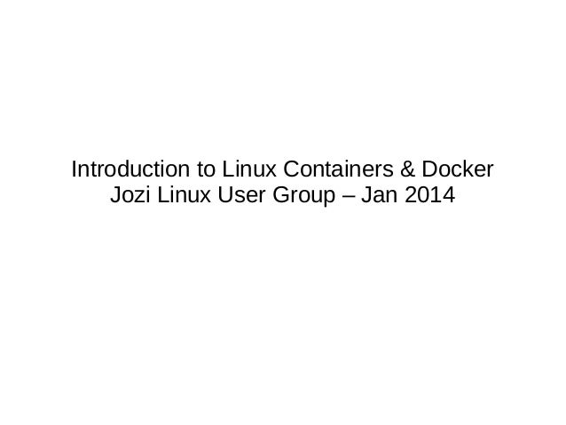 Introduction to Linux Containers & Docker Jozi Linux User Group – Jan 2014