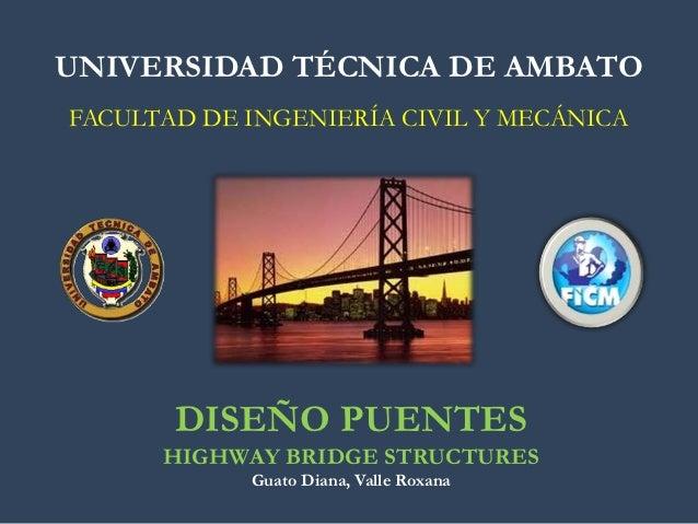 UNIVERSIDAD TÉCNICA DE AMBATOFACULTAD DE INGENIERÍA CIVIL Y MECÁNICA       DISEÑO PUENTES      HIGHWAY BRIDGE STRUCTURES  ...