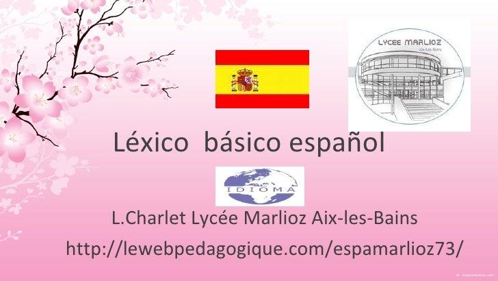 Léxico básico español      L.Charlet Lycée Marlioz Aix-les-Bainshttp://lewebpedagogique.com/espamarlioz73/