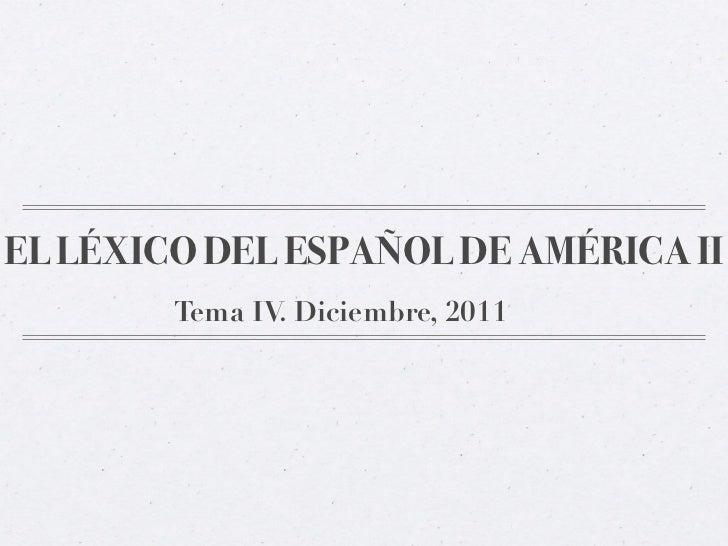EL LÉXICO DEL ESPAÑOL DE AMÉRICA II        Tema IV. Diciembre, 2011