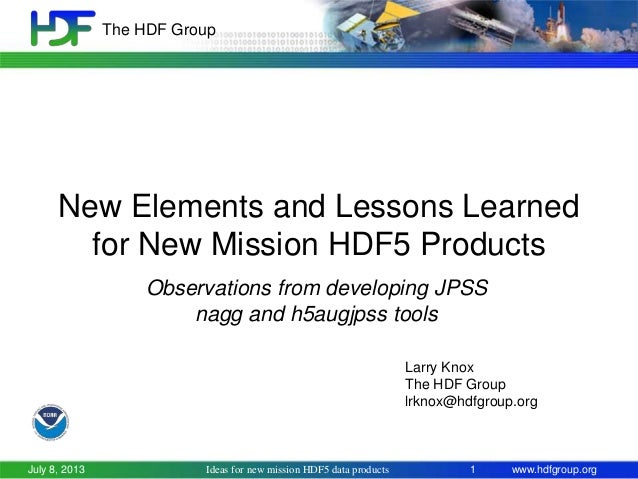 The HDF Group  New Elements and Lessons Learned for New Mission HDF5 Products Observations from developing JPSS nagg and h...