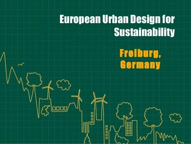 European Urban Design for Sustainability Freiburg, Germany
