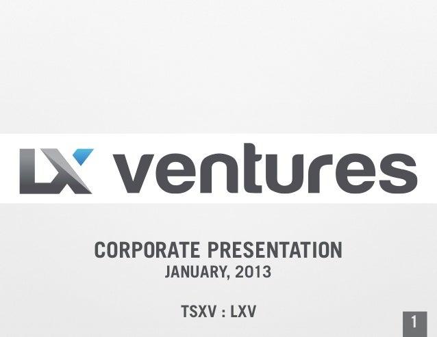 CORPORATE PRESENTATION      JANUARY, 2013       TSXV : LXV                         1