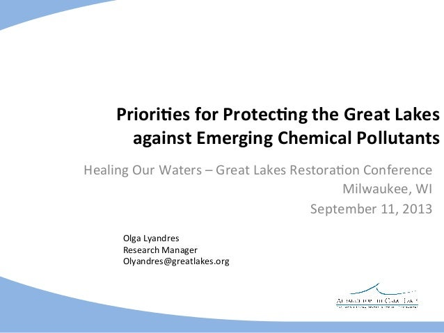 Priori%es	   for	   Protec%ng	   the	   Great	   Lakes	    against	   Emerging	   Chemical	   Pollutants	    Healing	   Ou...