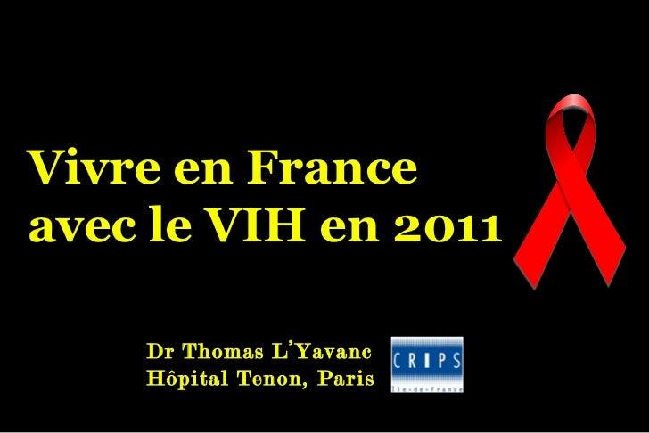 Vivre en France avec le VIH en 2011 Dr Thomas L'Yavanc Hôpital Tenon, Paris