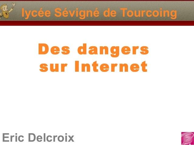 Eric Delcroix lycée Sévigné de Tourcoing Des dangers sur Internet