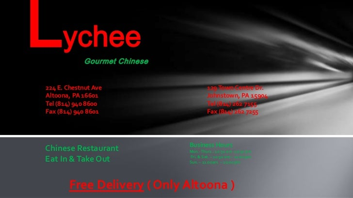 Lychee<br />Gourmet Chinese<br /> E. Chestnut Ave<br />Altoona, PA 16601<br />Tel (814) 940 8600<br />Fax (814) 940 8601<b...