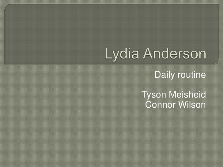 Lydia Anderson<br />Daily routine<br />Tyson Meisheid<br />Connor Wilson<br />