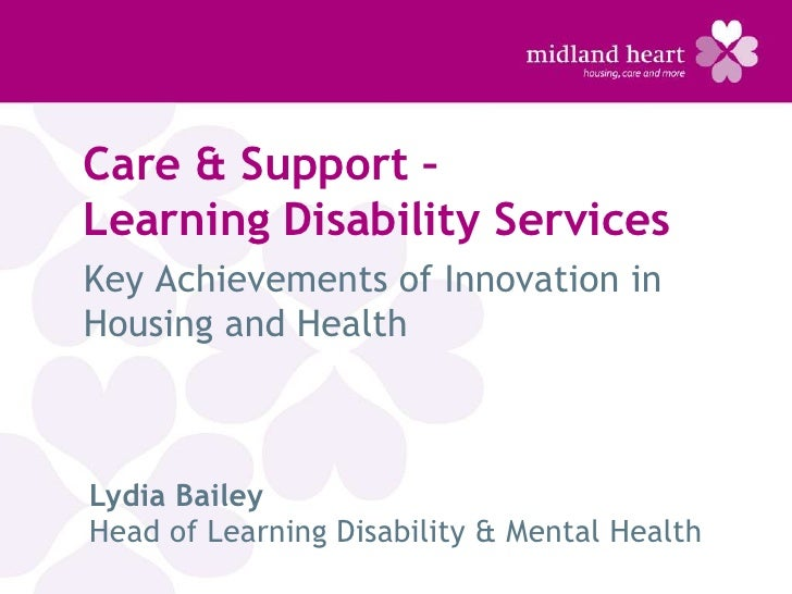 Care & Support –Learning Disability ServicesKey Achievements of Innovation inHousing and HealthLydia BaileyHead of Learnin...