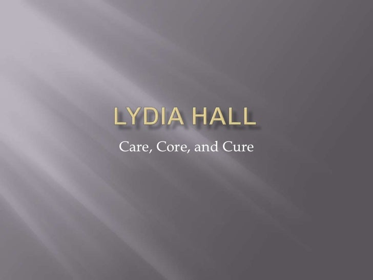 Lydia Hall<br />Care, Core, and Cure<br />