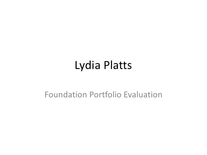Lydia PlattsFoundation Portfolio Evaluation