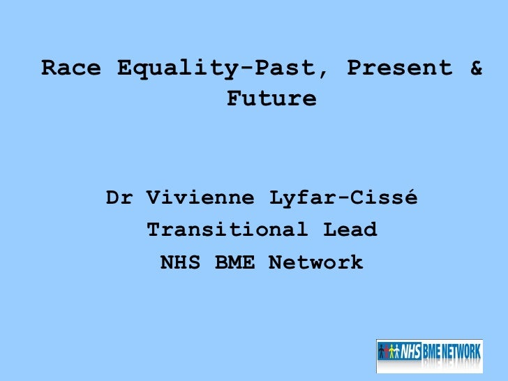 Race Equality-Past, Present &            Future    Dr Vivienne Lyfar-Cissé       Transitional Lead        NHS BME Network