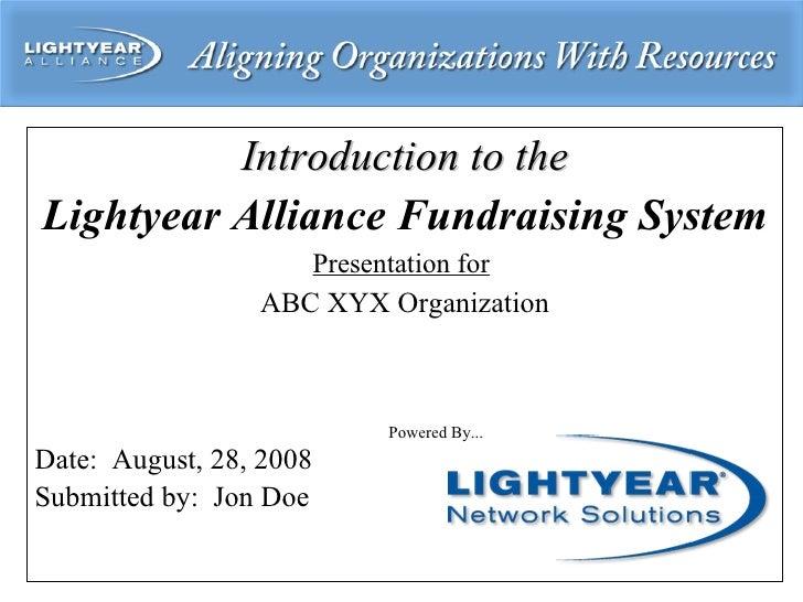 <ul><li>Introduction to the </li></ul><ul><li>Lightyear Alliance Fundraising System </li></ul><ul><li>Presentation for   <...