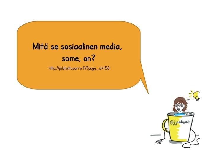Mitä se sosiaalinen media,        some, on?    http://piilotettuaarre.fi/?page_id=158
