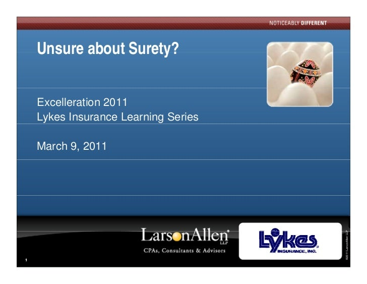 Unsure about Surety?    Excelleration 2011    Lykes Insurance Learning Series    March 9, 2011                            ...