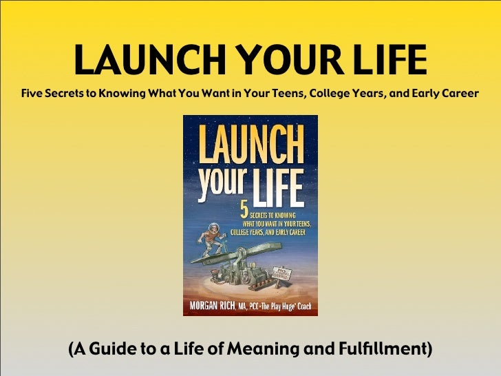 LAUNCH YOUR LIFE Five Secrets to Knowing What You Want in Your Teens, College Years, and Early Career             (A Guide...
