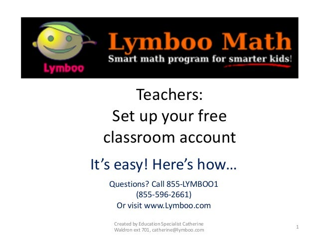 •Teachers:Set up your freeclassroom accountIt's easy! Here's how…Questions? Call 855-LYMBOO1(855-596-2661)Or visit www.Lym...