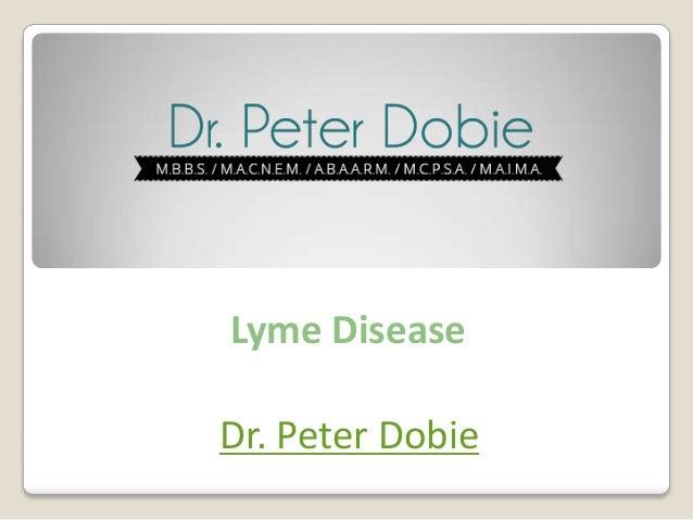 Lyme Disease Dr. Peter Dobie