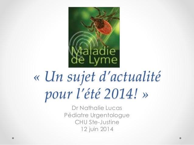 « Un sujet d'actualité pour l'été 2014! » Dr Nathalie Lucas Pédiatre Urgentologue CHU Ste-Justine 12 juin 2014