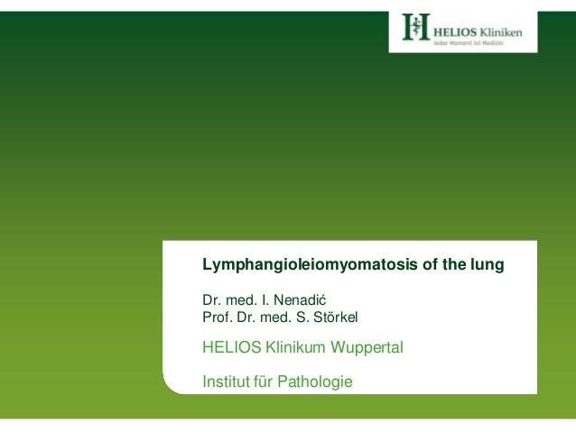 Lymphangioleiomyomatosis of the lung Dr. med. I. Nenadić Prof. Dr. med. S. Störkel HELIOS Klinikum Wuppertal Institut für ...