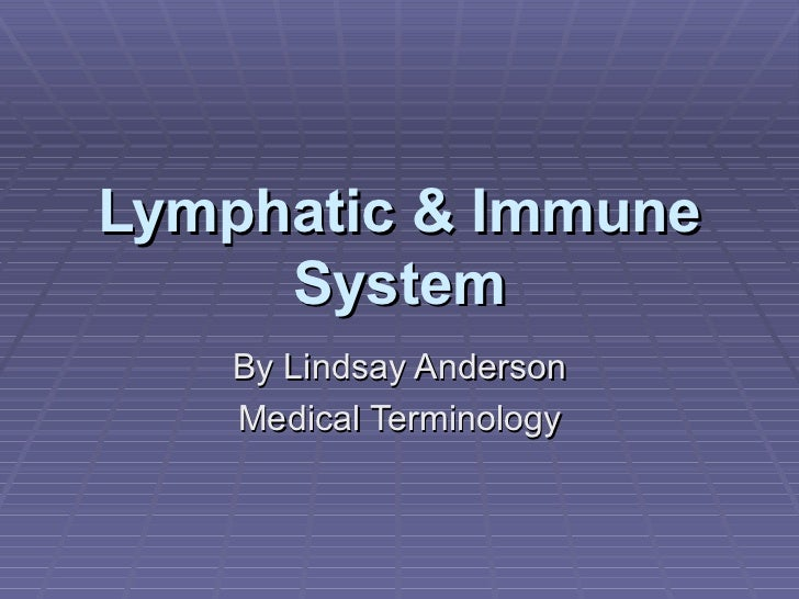 Lymphatic & Immune System By Lindsay Anderson Medical Terminology