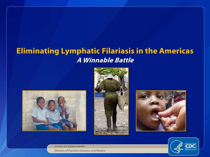 Eliminating Lymphatic Filariasis in the Americas                            A Winnable Battle          Center for Global H...