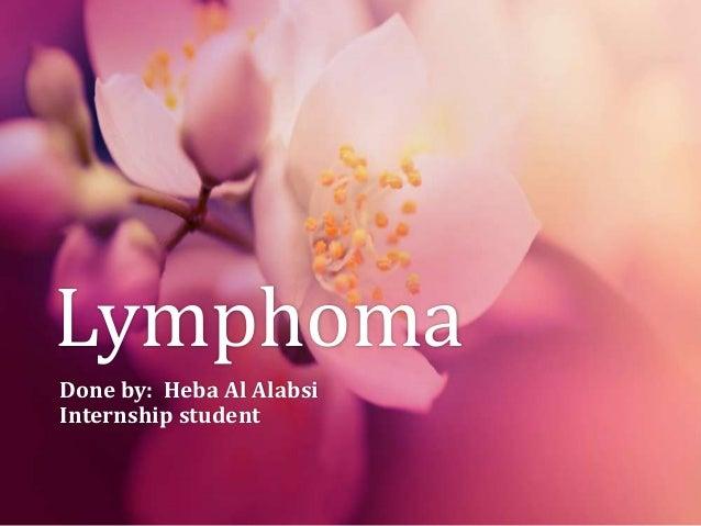 Lymphoma Done by: Heba Al Alabsi Internship student