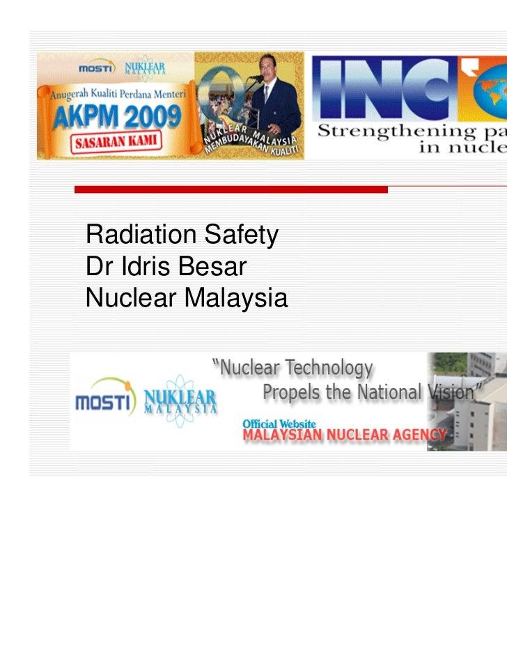 Radiation SafetyDr Idris BesarNuclear Malaysia