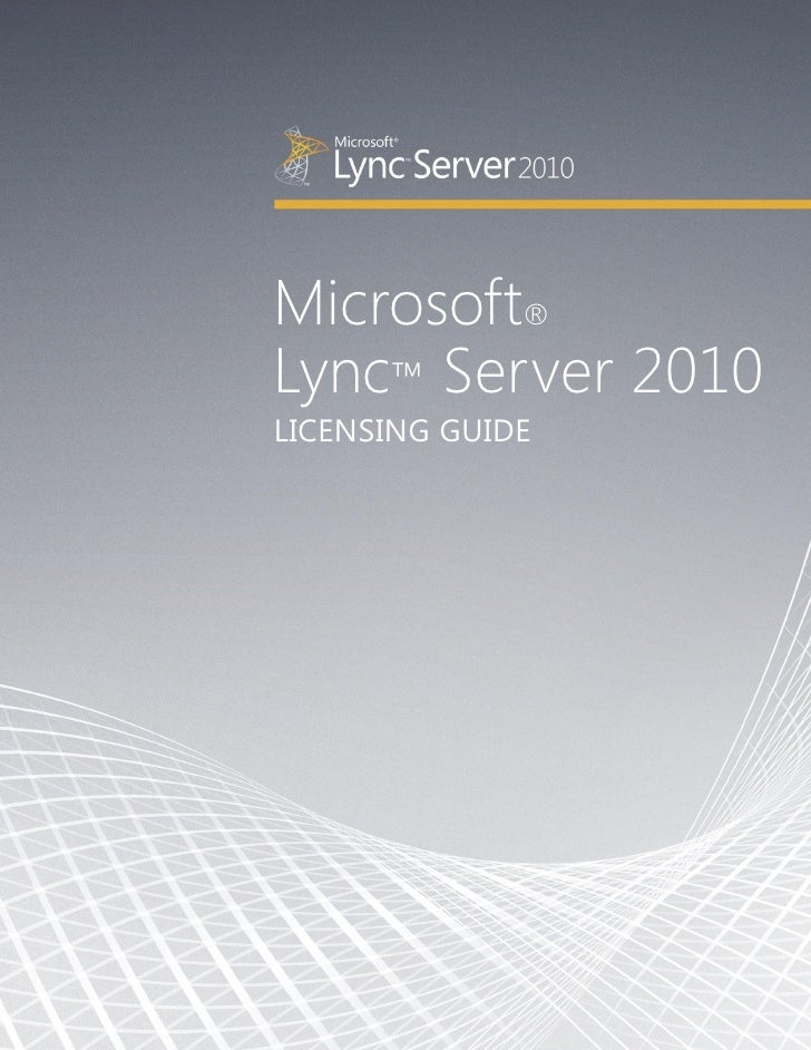Microsoft®Lync™ Server 2010LICENSING GUIDE