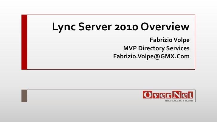 Lync Server 2010 Overview                        Fabrizio Volpe              MVP Directory Services           Fabrizio.Vol...