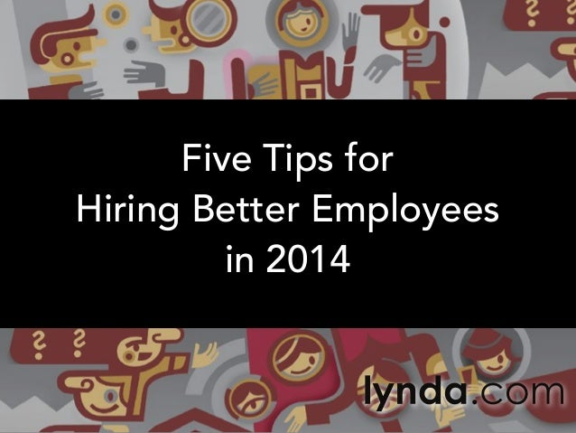 Five Tips for Hiring Better Employees in 2014 | lynda.com