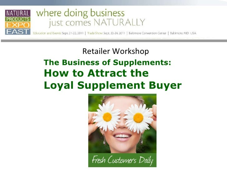 Retailer Workshop  The Business of Supplements:  How to Attract the  Loyal Supplement Buyer