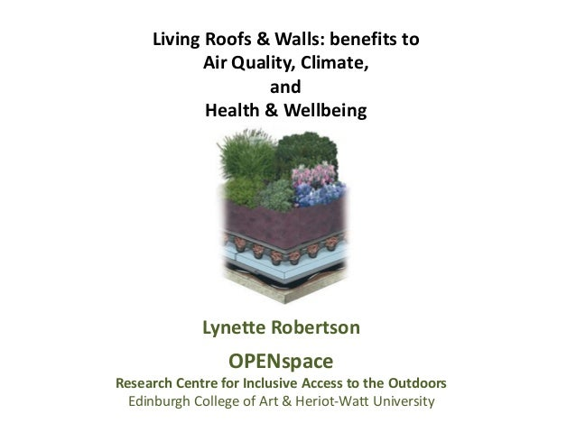 Living Roofs & Walls: benefits to Air Quality, Climate, and Health & Wellbeing  Lynette Robertson  OPENspace Research Cent...