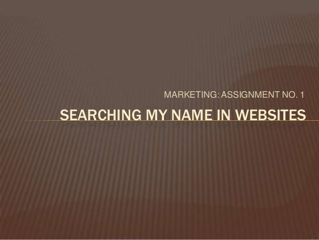 MARKETING: ASSIGNMENT NO. 1 SEARCHING MY NAME IN WEBSITES