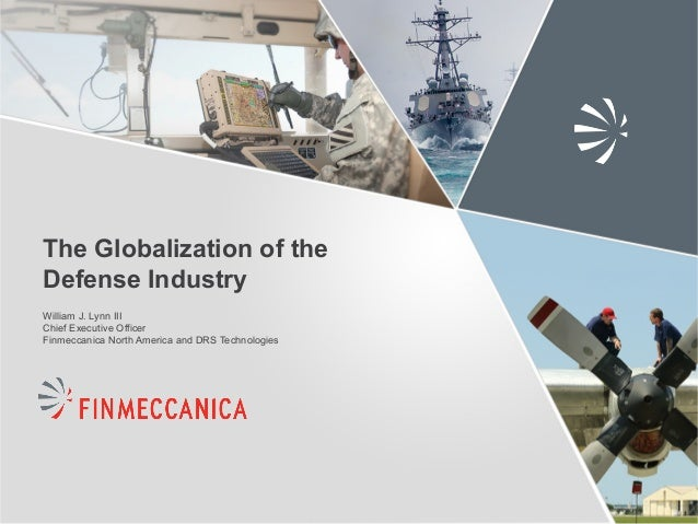 The Globalization of the Defense Industry William J. Lynn III Chief Executive Officer Finmeccanica North America and DRS T...
