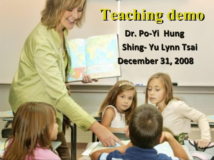 Teaching demo Dr. Po-Yi Hung  Shing- Yu Lynn Tsai December 31, 2008