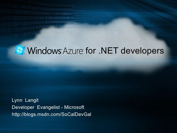 for .NET developers  Lynn  Langit Developer  Evangelist - Microsoft http://blogs.msdn.com/SoCalDevGal