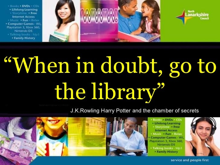 """"""" When in doubt, go to the library"""" J.K.Rowling   Harry Potter and the chamber of secrets"""