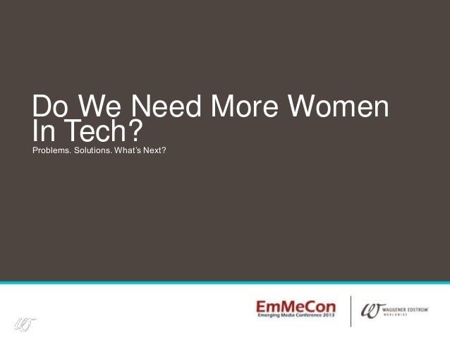 1Problems. Solutions. What's Next?Do We Need More WomenIn Tech?