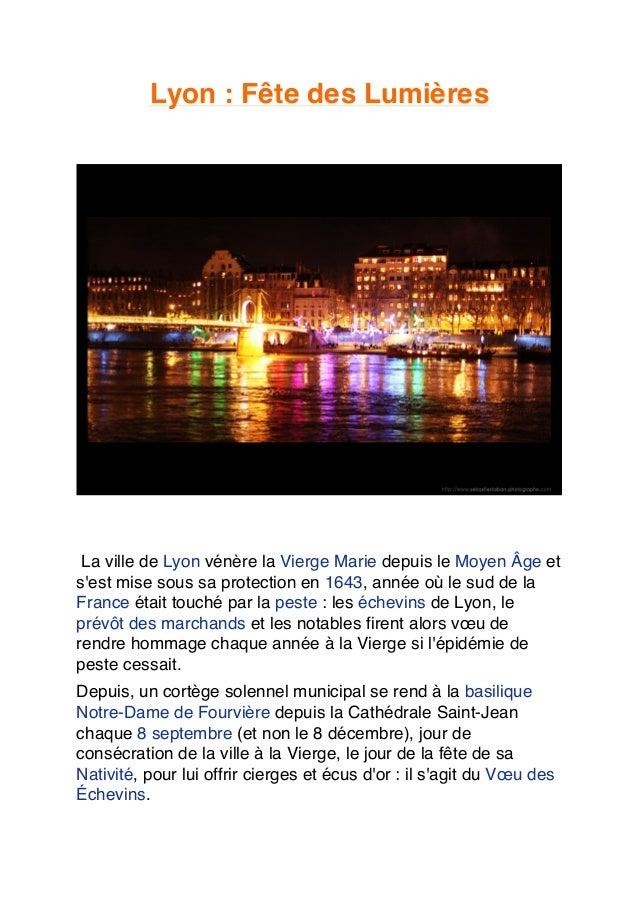Lyon : Fête des Lumières  La ville de Lyon vénère la Vierge Marie depuis le Moyen Âge et s'est mise sous sa protection en ...