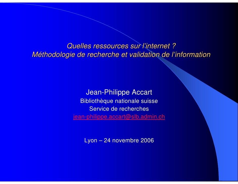 Quelles ressources sur l'internet ? Méthodologie de recherche et validation de l'information                      Jean-Phi...
