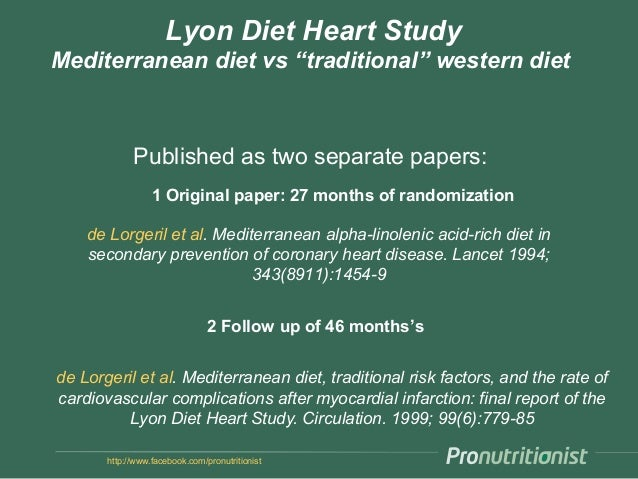 "http://www.facebook.com/pronutritionist Lyon Diet Heart Study Mediterranean diet vs ""traditional"" western diet Published a..."