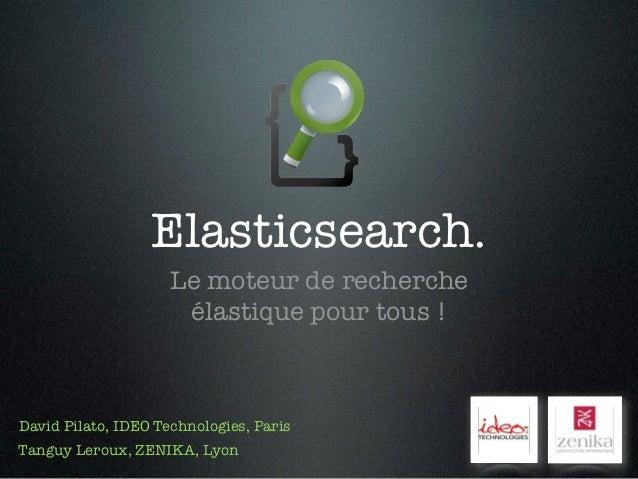 Elasticsearch.                     Le moteur de recherche                      élastique pour tous !David Pilato, IDEO Tec...