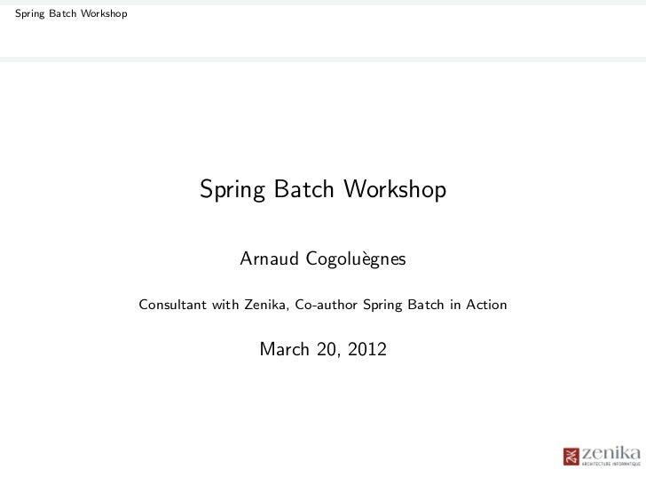 Spring Batch Workshop                                 Spring Batch Workshop                                       Arnaud C...