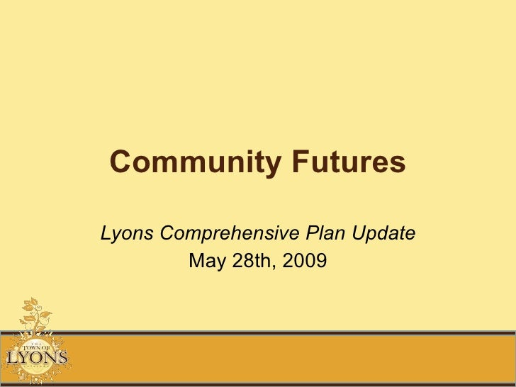 Community Futures Lyons Comprehensive Plan Update May 28th, 2009
