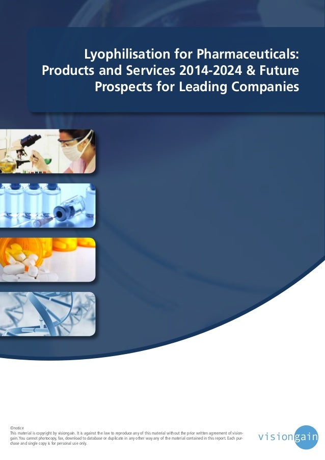 Lyophilisation for Pharmaceuticals: Products and Services 2014-2024 & Future Prospects for Leading Companies  ©notice This...